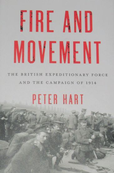 Fire and Movement - The British Expeditionary Force and the Campaign of 1914, by Peter Hart